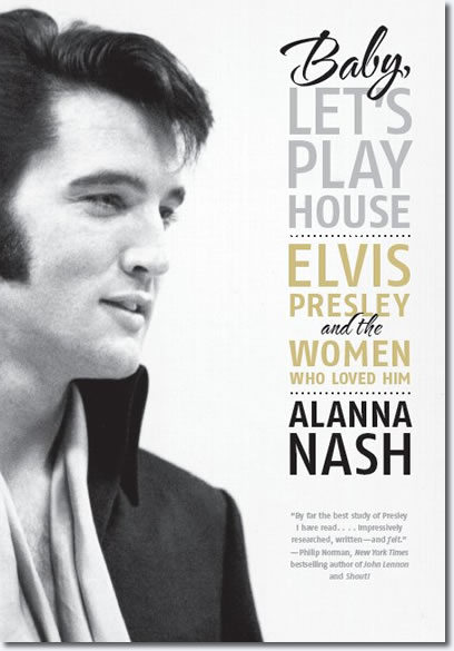 Baby, Let's Play House: Elvis Presley and the Women Who Loved Him by Alanna Nash