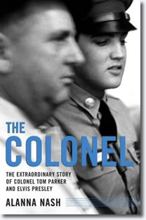 The Colonel - The Extraordinary Story of Colonel Tom Parker and Elvis Presley by Alanna Nash