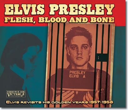 Flesh, Blood & Bone : Elvis Revisits His Golden Years, 1957-58 (Victrola) CD