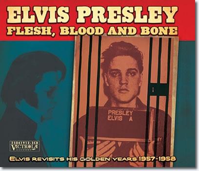 Flesh, Blood & Bone : Elvis Revisits His Golden Years, 1957-58 (Victrola) CD