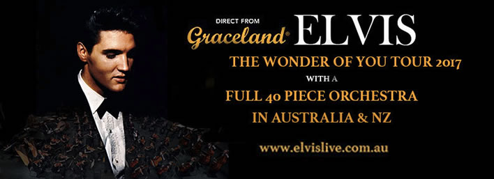 Elvis Presley 'The Wonder OF You' Tour Australia & New Zealand 2017.
