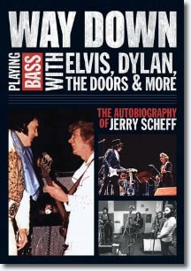 Way Down: Playing Bass with Elvis, Dylan, the Doors by Jerry Scheff
