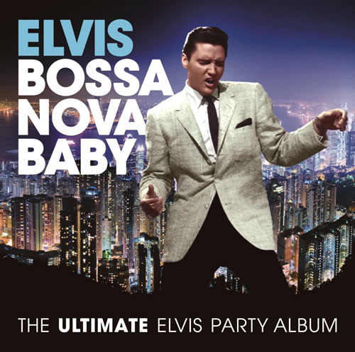 Bossa Nova Baby : The Ultimate Elvis Party Album