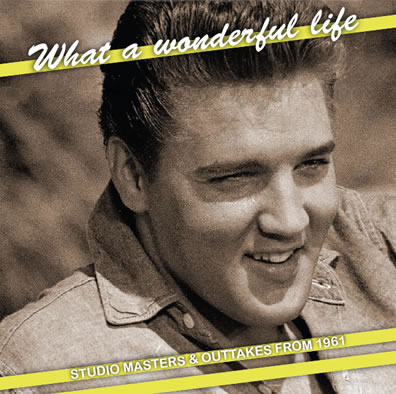 Elvis : What A Wonderful Life, Studio Masters & Outtakes From 1961 CD