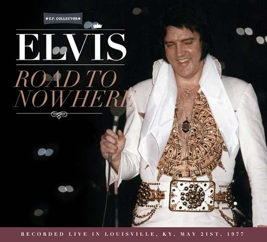 Elvis 'Road To Nowhere' Louisville, KY, May 21st, 1977 CD.
