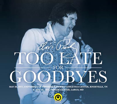 'Too Late For Goodbyes' Elvis' May '77 2 CD Set.