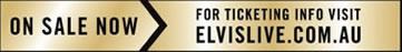 Go to elvislive.com.au for ticket details, including VIP packages.